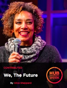 Alice Sheppard smiles with a microphone in her hand. Text reads: We The Future. HUBweek.